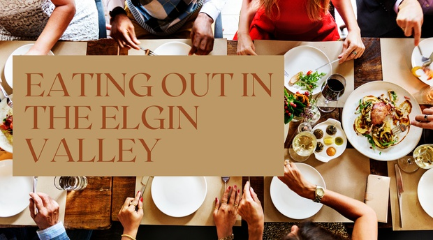 Eating out in the Elgin Valley. Enjoy amazing food and quality time with loved ones as you soak in the natural beauty of the Egin Valley.